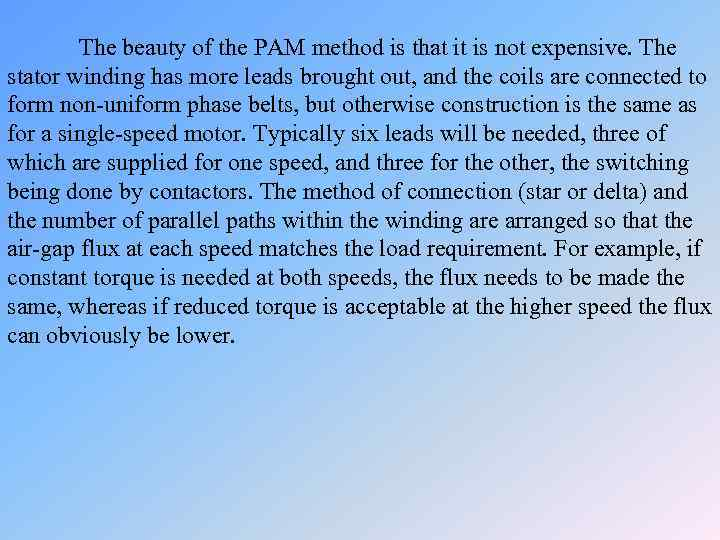 The beauty of the PAM method is that it is not expensive. The stator
