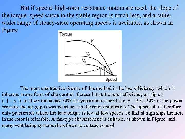 But if special high-rotor resistance motors are used, the slope of the torque–speed curve