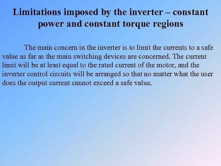 Limitations imposed by the inverter – constant power and constant torque regions The main