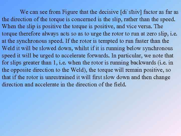 We can see from Figure that the decisive [diˈsīsiv] factor as far as the