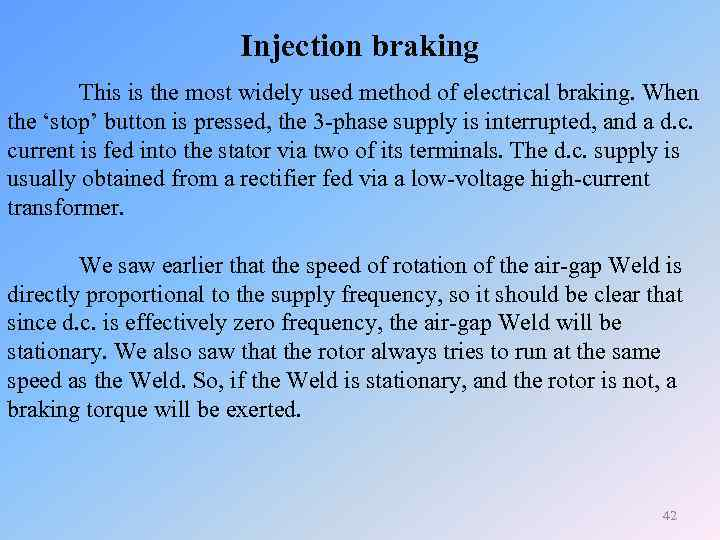 Injection braking This is the most widely used method of electrical braking. When the