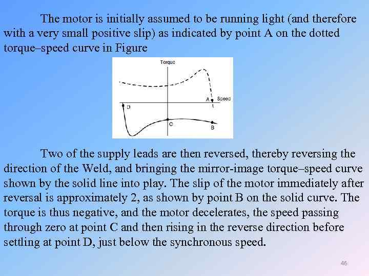 The motor is initially assumed to be running light (and therefore with a very