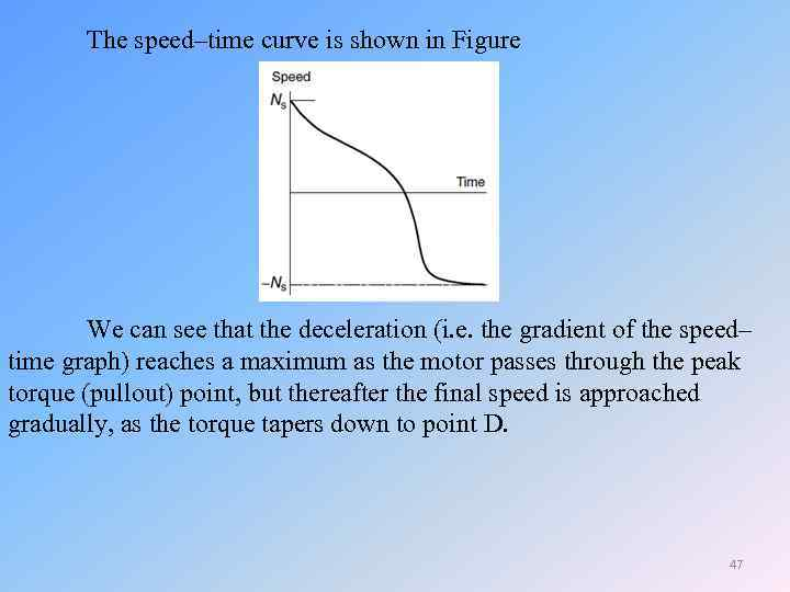 The speed–time curve is shown in Figure We can see that the deceleration (i.