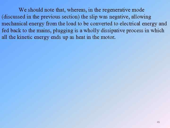 We should note that, whereas, in the regenerative mode (discussed in the previous section)