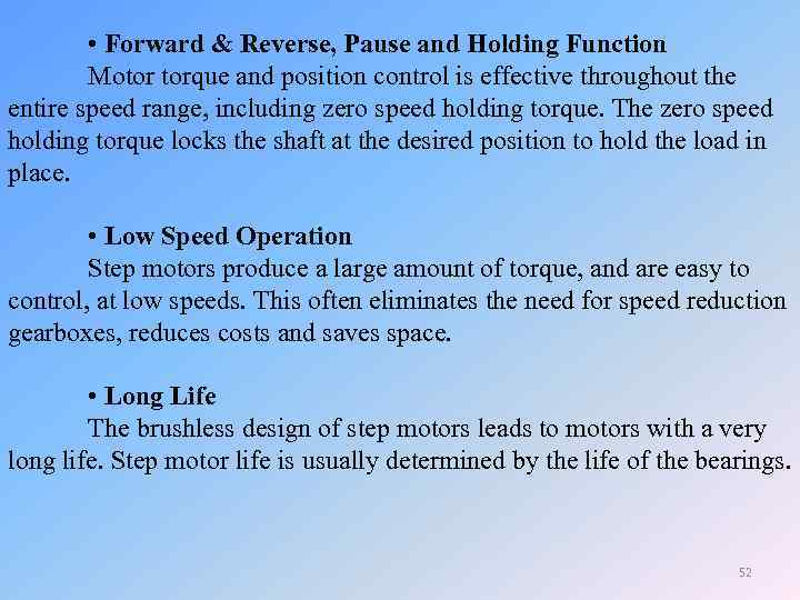 • Forward & Reverse, Pause and Holding Function Motor torque and position control