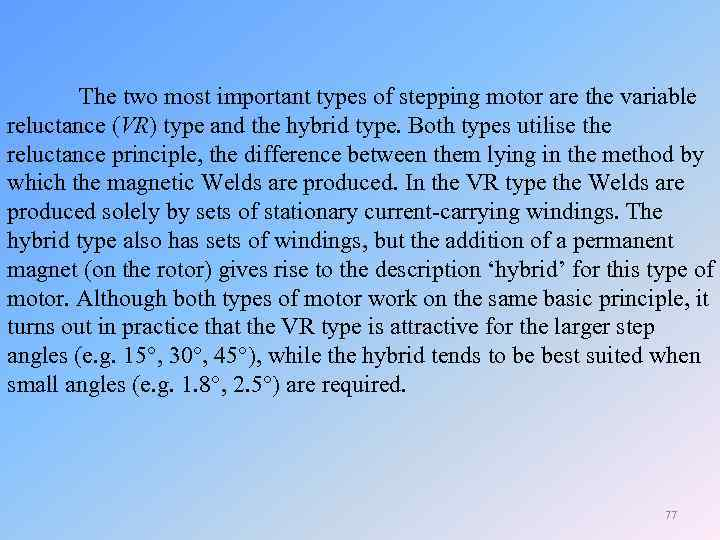 The two most important types of stepping motor are the variable reluctance (VR) type
