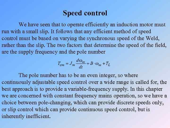 Speed control We have seen that to operate efficiently an induction motor must run