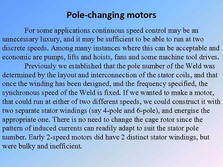 Pole-changing motors For some applications continuous speed control may be an unnecessary luxury, and