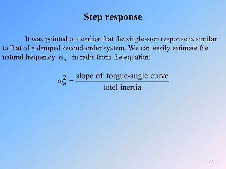 Step response It was pointed out earlier that the single-step response is similar to
