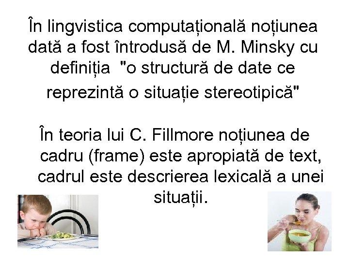 În lingvistica computațională noțiunea dată a fost întrodusă de M. Minsky cu definiția