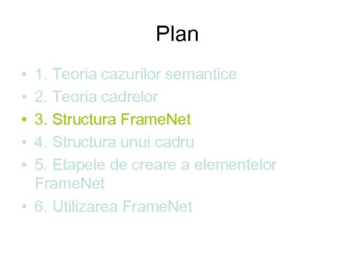 Plan • • • 1. Teoria cazurilor semantice 2. Teoria cadrelor 3. Structura Frame.