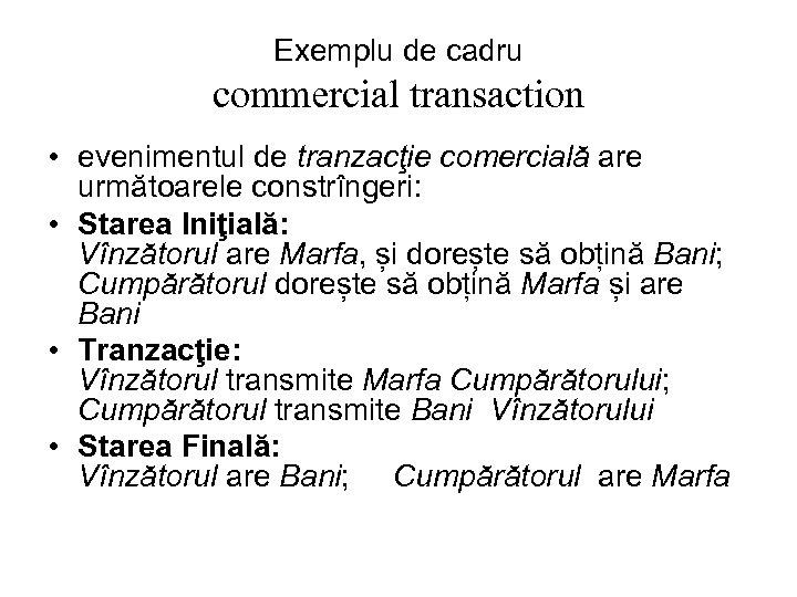 Exemplu de cadru commercial transaction • evenimentul de tranzacţie comercială are următoarele constrîngeri: •