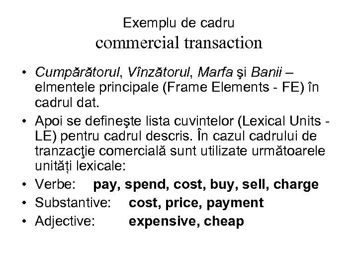 Exemplu de cadru commercial transaction • Cumpărătorul, Vînzătorul, Marfa şi Banii – elmentele principale