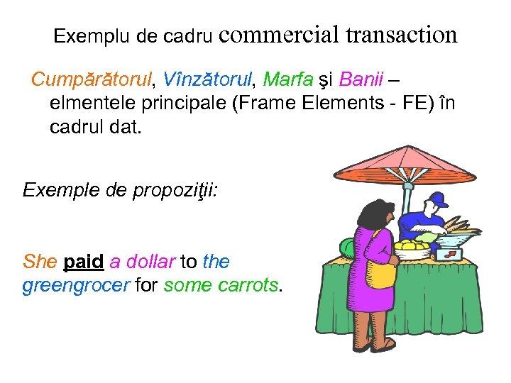 Exemplu de cadru commercial transaction Cumpărătorul, Vînzătorul, Marfa şi Banii – elmentele principale (Frame