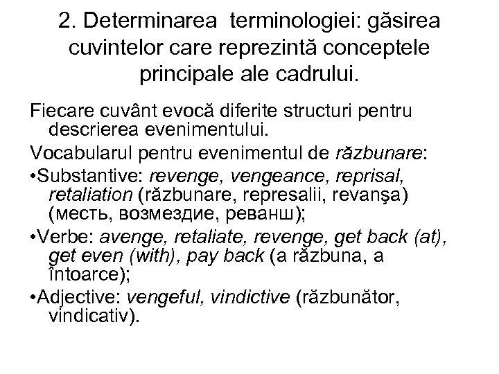 2. Determinarea terminologiei: găsirea cuvintelor care reprezintă conceptele principale cadrului. Fiecare cuvânt evocă diferite