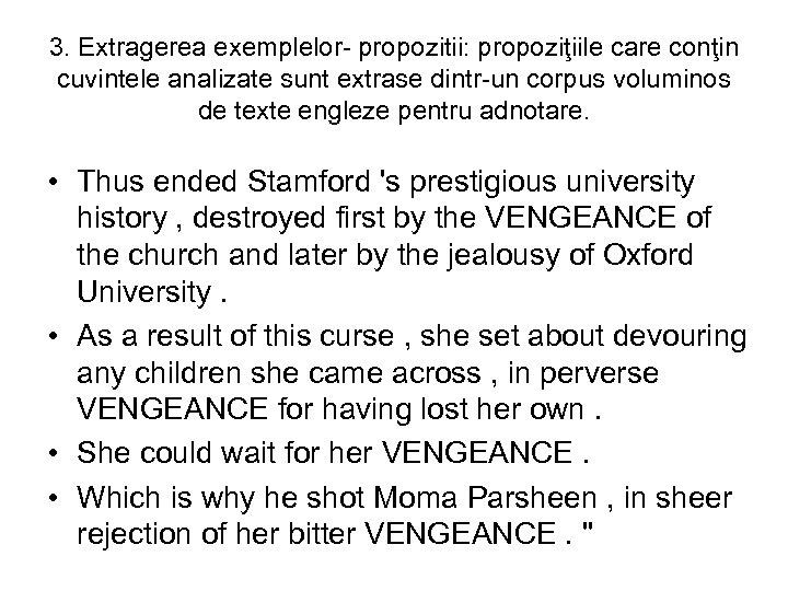 3. Extragerea exemplelor- propozitii: propoziţiile care conţin cuvintele analizate sunt extrase dintr-un corpus voluminos