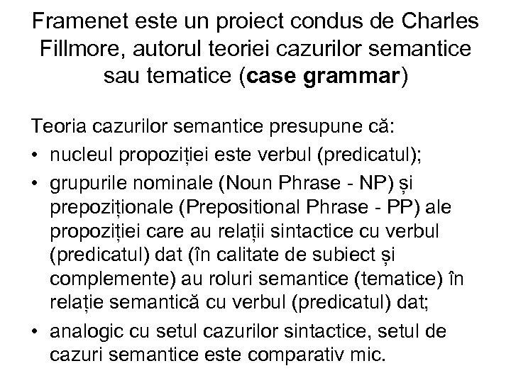 Framenet este un proiect condus de Charles Fillmore, autorul teoriei cazurilor semantice sau tematice