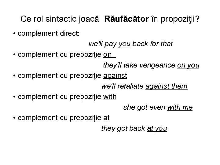Ce rol sintactic joacă Răufăcător în propoziţii? • complement direct: we'll pay you back