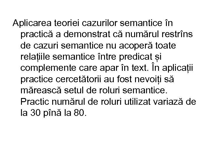 Aplicarea teoriei cazurilor semantice în practică a demonstrat că numărul restrîns de cazuri semantice