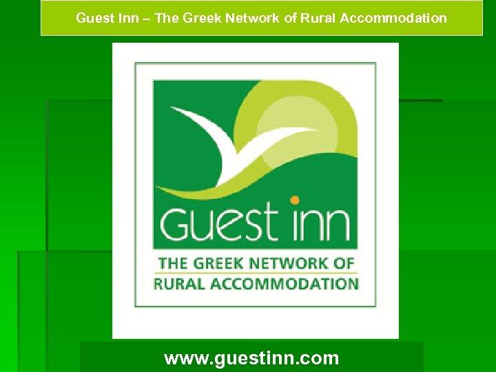 Guest Inn – The Greek Network of Rural Accommodation www. guestinn. com