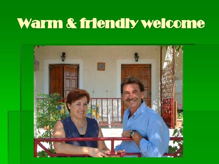 Warm & friendly welcome