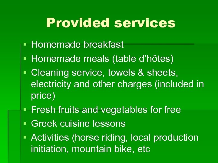 Provided services § Homemade breakfast § Homemade meals (table d'hôtes) § Cleaning service, towels