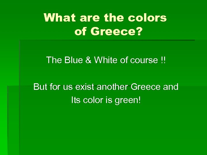 What are the colors of Greece? The Blue & White of course !! But