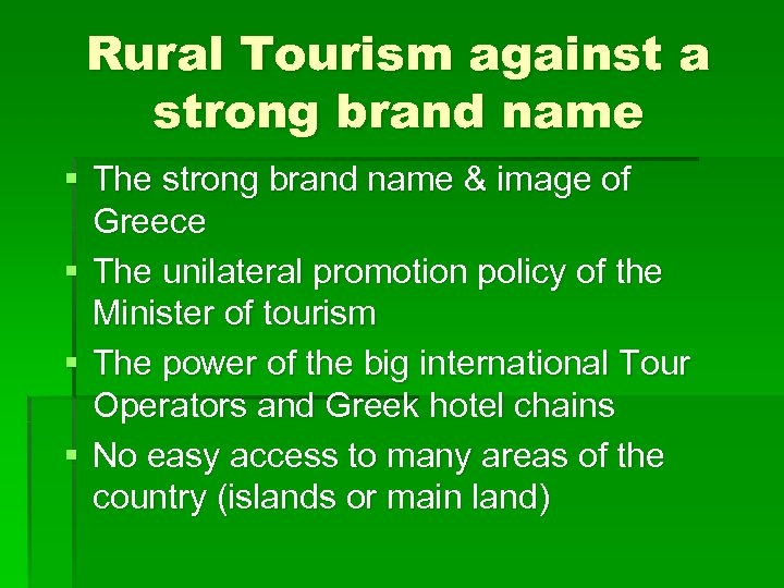 Rural Tourism against a strong brand name § The strong brand name & image