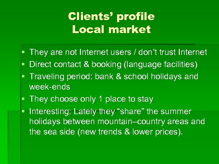 Clients' profile Local market § They are not Internet users / don't trust Internet