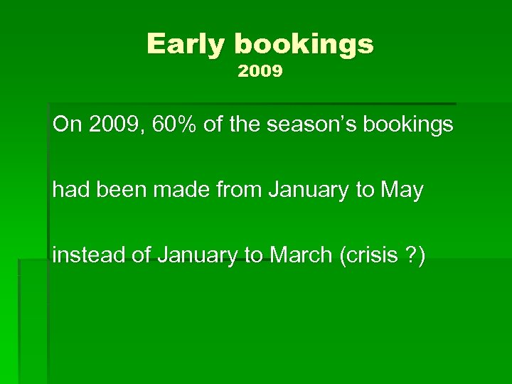 Early bookings 2009 On 2009, 60% of the season's bookings had been made from