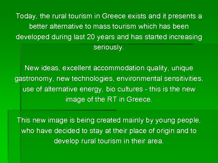 Today, the rural tourism in Greece exists and it presents a better alternative to