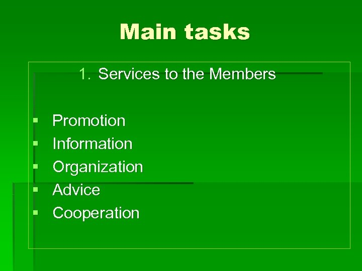 Main tasks 1. Services to the Members § § § Promotion Information Organization Advice