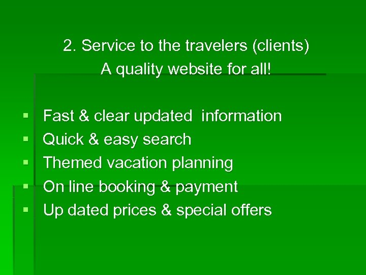 2. Service to the travelers (clients) A quality website for all! § § §