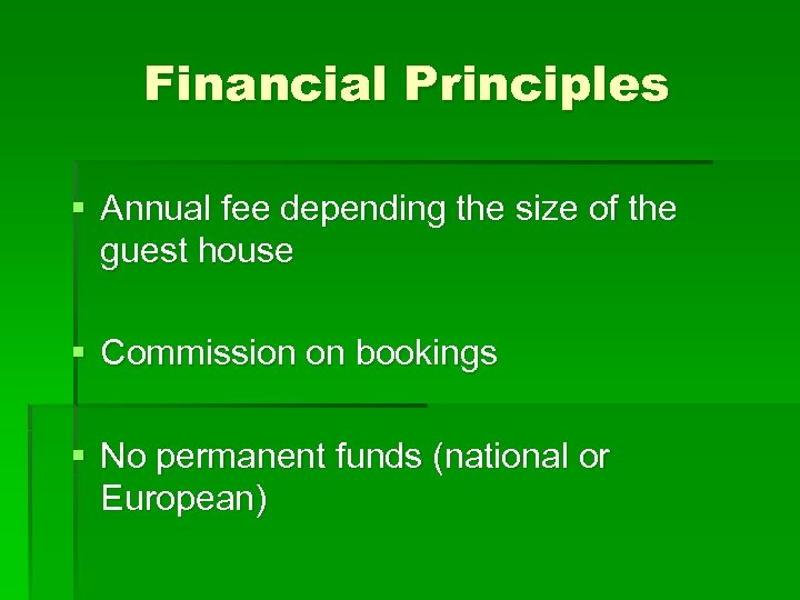 Financial Principles § Annual fee depending the size of the guest house § Commission