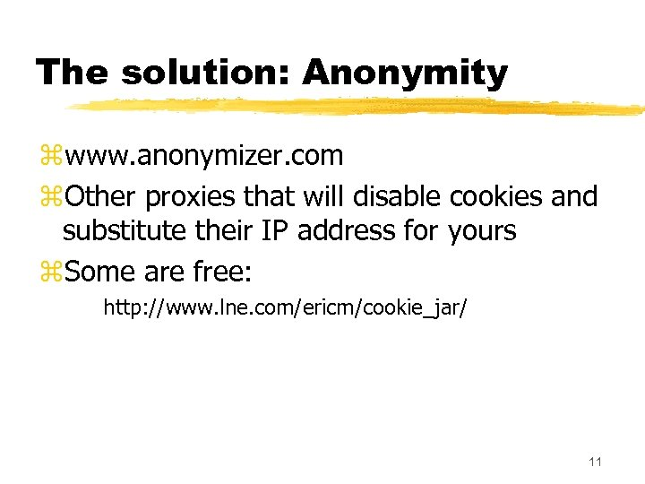 The solution: Anonymity zwww. anonymizer. com z. Other proxies that will disable cookies and