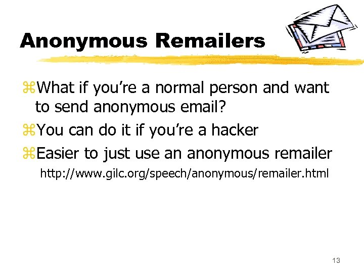 Anonymous Remailers z. What if you're a normal person and want to send anonymous
