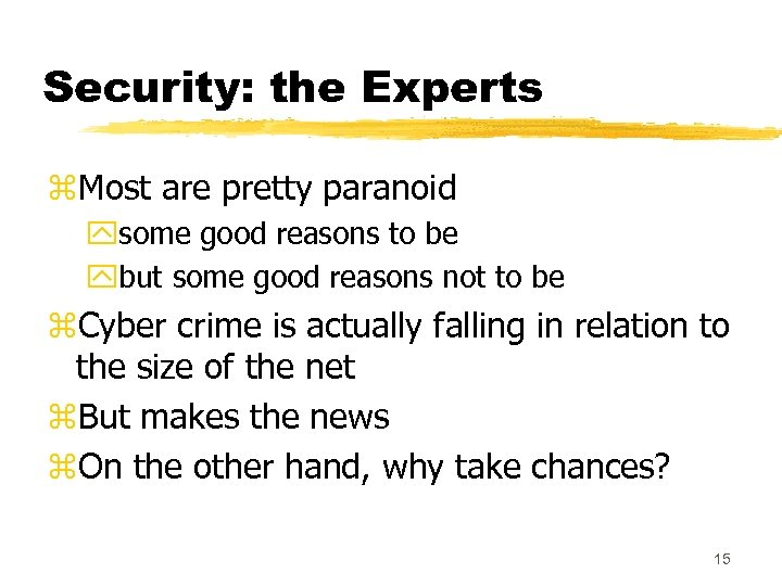 Security: the Experts z. Most are pretty paranoid ysome good reasons to be ybut