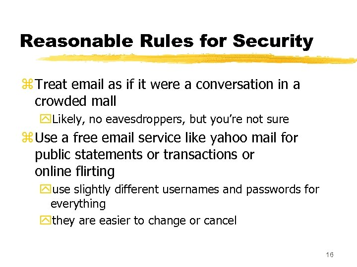 Reasonable Rules for Security z Treat email as if it were a conversation in