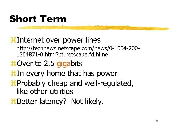 Short Term z. Internet over power lines http: //technews. netscape. com/news/0 -1004 -2001564871 -0.