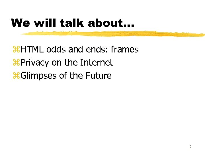We will talk about. . . z. HTML odds and ends: frames z. Privacy