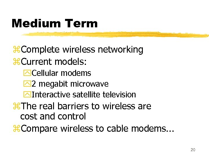 Medium Term z. Complete wireless networking z. Current models: y. Cellular modems y 2