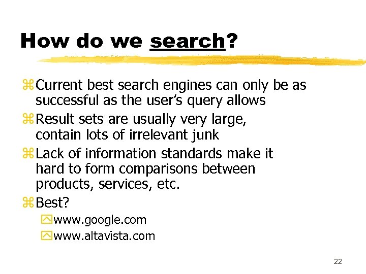 How do we search? z Current best search engines can only be as successful