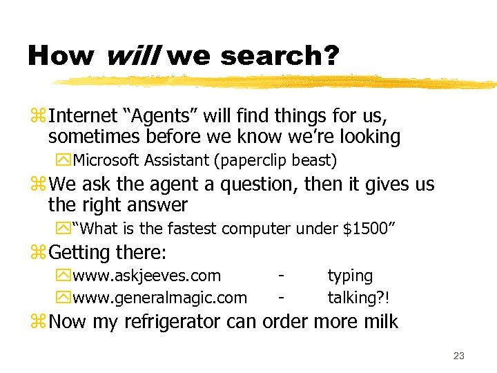 """How will we search? z Internet """"Agents"""" will find things for us, sometimes before"""