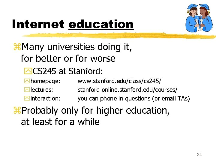 Internet education z. Many universities doing it, for better or for worse y. CS