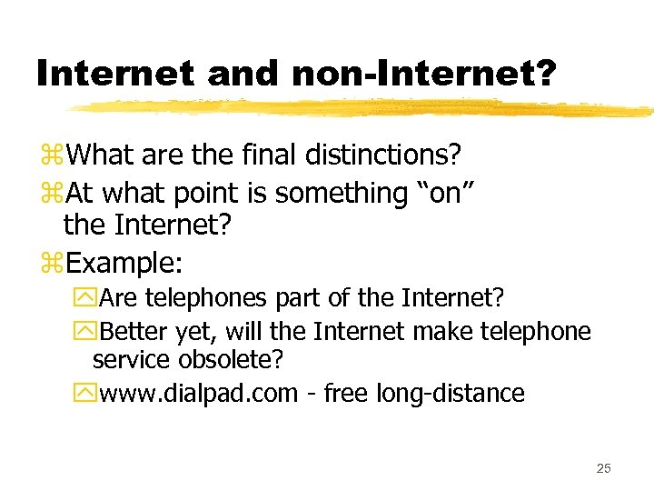 Internet and non-Internet? z. What are the final distinctions? z. At what point is