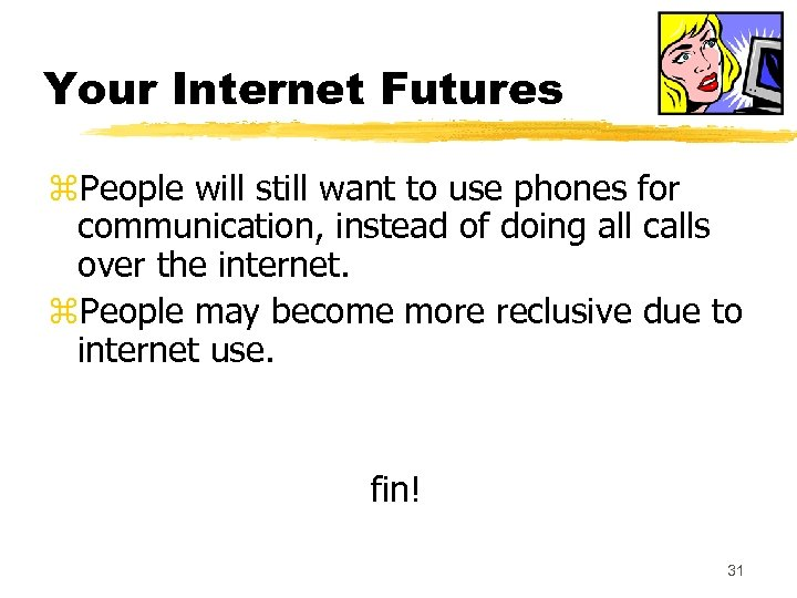 Your Internet Futures z. People will still want to use phones for communication, instead