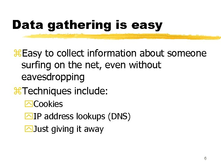 Data gathering is easy z. Easy to collect information about someone surfing on the