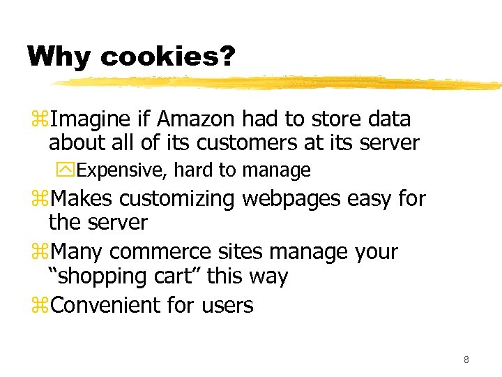 Why cookies? z. Imagine if Amazon had to store data about all of its