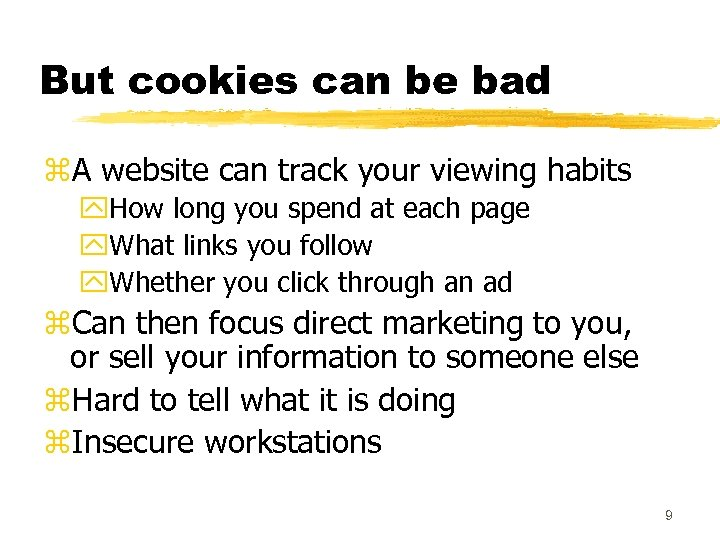 But cookies can be bad z. A website can track your viewing habits y.