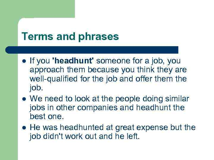 Terms and phrases l l l If you 'headhunt' someone for a job, you